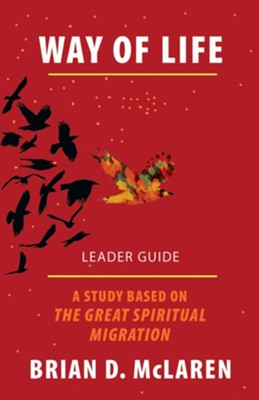 Way of Life: A Study Based on the The Great Spiritual Migration, Leader Guide  -     By: Brian McLaren