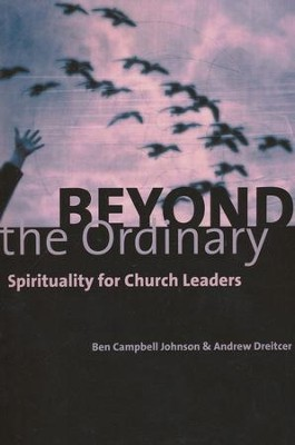Beyond the Ordinary: Spirituality for Church Leaders  -     By: Ben Campbell Johnson, Andrew Dreitcer