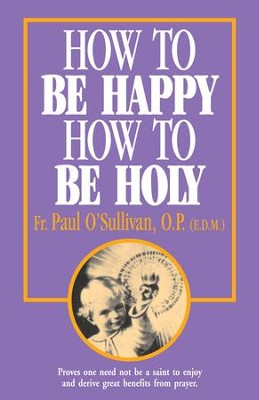 How to Be Happy, How to Be Holy - eBook  -     By: Father Paul O'Sullivan OP