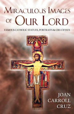 Miraculous Images of Our Lord: Famous Catholic Statues, Portraits and Crucifixes - eBook  -     By: Joan C. Cruz