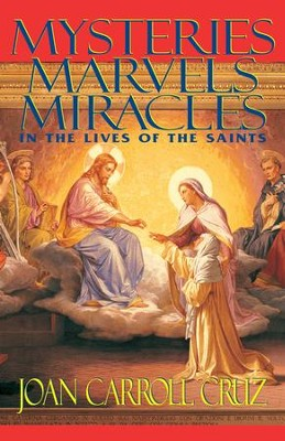 Mysteries, Marvels and Miracles: In the Lives of the Saints - eBook  -     By: Joan Carroll Cruz