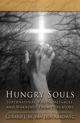 Hungry Souls: Supernatural Visits, Messages, and Warnings from Purgatory - eBook  -     By: Gerard J.M. Van Den Aardweg