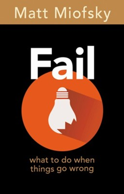 Fail: What to Do When Things Go Wrong  -     By: Matt Miofsky