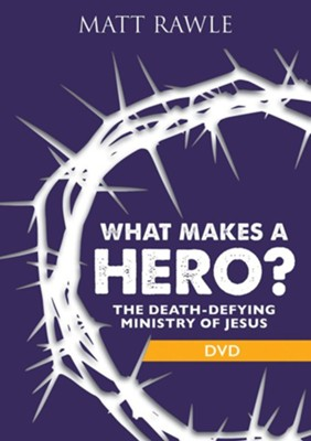 What Makes a Hero?: The Death-Defying Ministry of Jesus - DVD  -     By: Matt Rawle