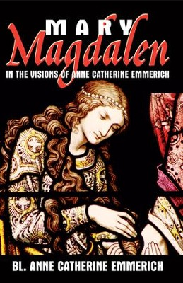 Mary Magdalen: In the Visions of Anne Catherine Emmerich - eBook  -     By: Anne Catherine Emmerich