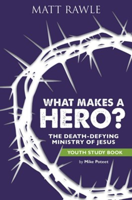 What Makes a Hero?: The Death-Defying Ministry of Jesus - Youth Study Book  -     By: Matt Rawle