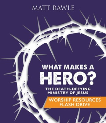 What Makes a Hero? Worship Resources Flash Drive: The Death-Defying Ministry of Jesus  -     By: Matt Rawle
