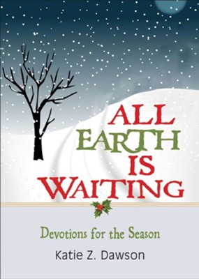 All Earth Is Waiting: Devotions for the Season  -     By: Katie Z. Dawson