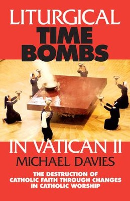 Liturgical Time Bombs In Vatican II: Destruction of the Faith Through Changes in Catholic Worship - eBook  -     By: Michael Davies