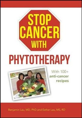 Stop Cancer with Phytotherapy: With 100+ Anti-Cancer Recipes  -     By: Benjamin Lau