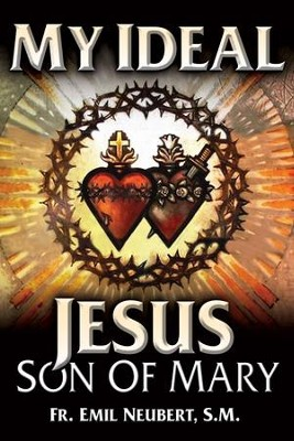 My Ideal Jesus: Son of Mary - eBook  -     By: Emil Neubert