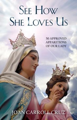 See How She Loves Us: 50 Approved Apparitions of Our Lady - eBook  -     By: Joan Carroll Cruz