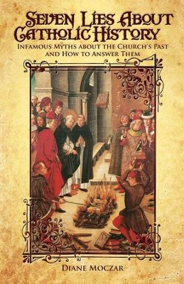 Seven Lies about Catholic History: Infamous Myths about the Church's Past and How to Answer Them - eBook  -     By: Diane Moczar