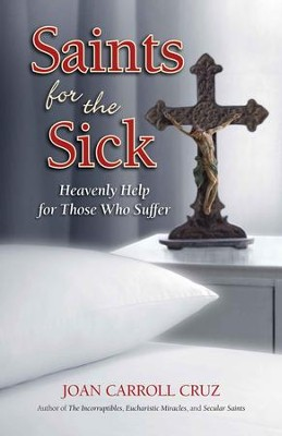Saints for the Sick: Heavenly Help for Those Who Suffer - eBook  -     By: Joan Carroll Cruz