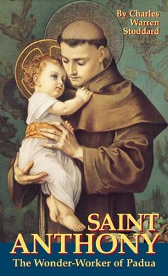 St. Anthony: The Wonder-Worker of Padua - eBook  -     By: Charles Warren Stoddard