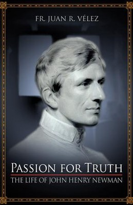Passion for Truth: The Life of John Henry Newman - eBook  -     By: Rev. Juan R. Velez