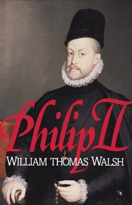 Philip II: (1527-1598) - eBook  -     By: William Thomas Walsh