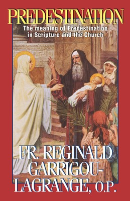 Predestination: The Meaning of Predestination in Scripture and the Church - eBook  -     By: Reginald Garrigou-Lagrange