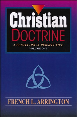 Christian Doctrine: A Pentecostal Perspective, Volume 1   -     By: French L. Arrington