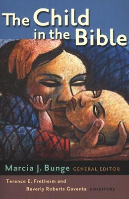 The Child in the Bible  -     Edited By: Marcia J. Bunge     By: Edited by Marcia J. Bunge