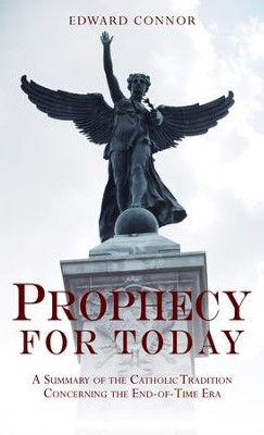 Prophecy For Today: A Summary of the Catholic Tradition Concerning the End-of-Time Era - eBook  -     By: Edward Connor