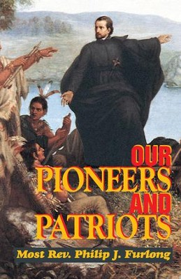 Our Pioneers and Patriots - eBook  -     Edited By: Helen J. Ganey     By: Rev. Philip J. Furlong