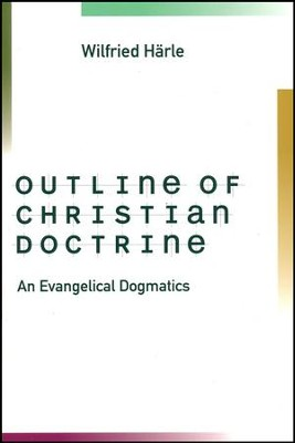 Outline of Christian Doctrine: An Evangelical Dogmatics  -     By: Wilfried Harle