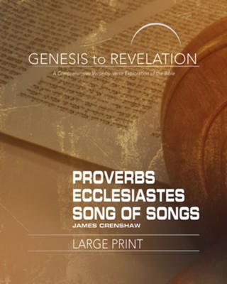 Genesis to Revelation: A Comprehensive Verse-by-Verse Exploration of the Bible - Proverbs, Ecclesiastes, Song of Songs, Participant Book [Large Print]  -     By: James Crenshaw