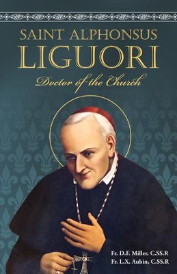 St. Alphonsus Liguori: Doctor of the Church - eBook  -     By: Father D.F. Miller, Father L.X. Aubin