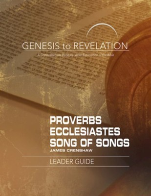 Genesis to Revelation: A Comprehensive Verse-by-Verse Exploration of the Bible - Proverbs, Ecclesiastes, Song of Songs, Leader Guide  -     By: James Crenshaw