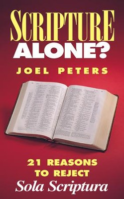 Scripture Alone?: 21 Reasons to Reject Sola Scriptura - eBook  -     By: Joel Peters