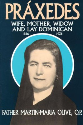 Praxedes: Wife, Mother, Widow, and Lay Dominican - eBook  -     By: Father Martin-Maria Olive O.P.