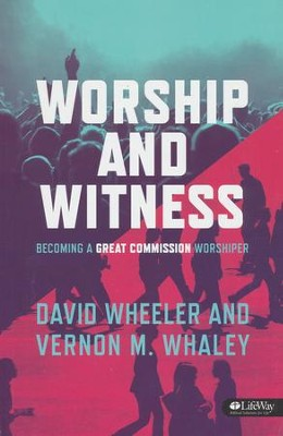 Worship and Witness: Becoming a Great Commission Worshiper, Member Book  -     By: David Wheeler, Vernon Whaley