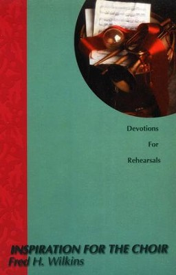 Inspiration For The Choir: Devotions for Rehearsals   -     By: Fred H. Wilkins