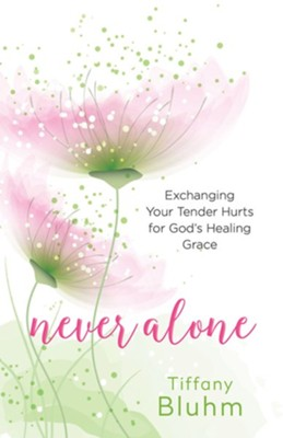 Never Alone: Six Encounters with Jesus to Heal Your Deepest Hurts  -     By: Tiffany Bluhm