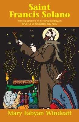 St. Francis Solano: Wonder Worker of the New World and Apostle of Argentina and Peru - eBook  -     By: Mary Fabyan Windeatt