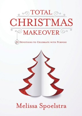 Total Christmas Makeover: 31 Devotions to Celebrate with Purpose  -     By: Melissa Spoelstra
