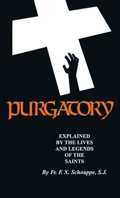 Purgatory: Explained by the Lives and Legends of the Saints - eBook  -     By: Frederick Faber