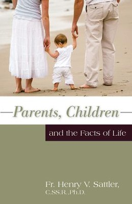 Parents, Children, and the Facts of Life - eBook  -     By: Father Henry V. Sattler Ph.D.