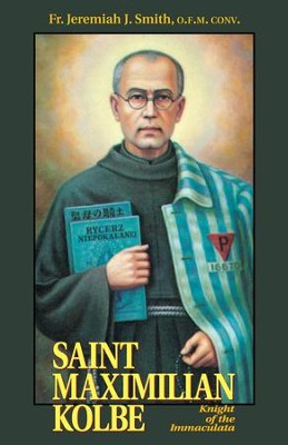 Saint Maximilian Kolbe: Knight of the Immaculata - eBook  -     By: Father Jeremiah J. Smith O.F.M.