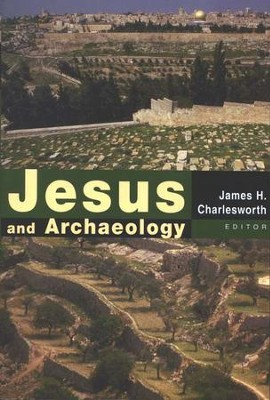 Jesus and Archaeology  -     Edited By: James H. Charlesworth     By: Edited by James H. Charlesworth