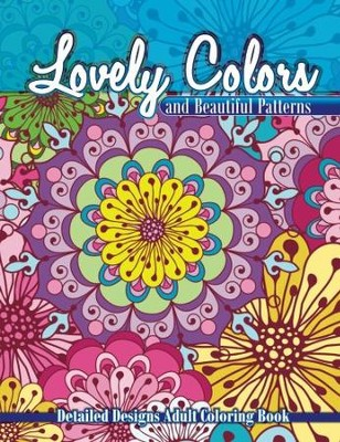 Lovely Colors & Beautiful Patterns Detailed Designs Adult Coloring Book  -