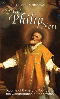 Saint Philip Neri: Apostle of Rome and Founder of the Congregation of the Oratory - eBook  -     By: V.J. Matthews