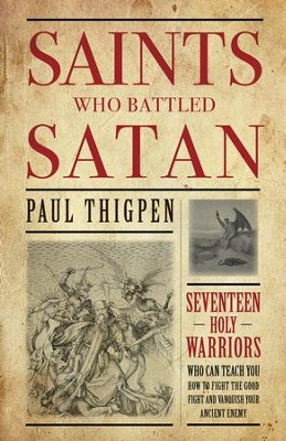 Saints Who Battled Satan: Seventeen Holy Warriors Who Can Teach You How to Fight the Good Fight and Vanquish Your Ancient Enemy - eBook  -     By: Paul Thigpen