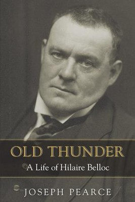 Old Thunder: A Life of Hilaire Belloc - eBook  -     By: Joseph Pearce
