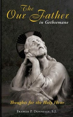Our Father in Gethsemane: Thoughts for the Holy Hour - eBook  -     By: Francis P. Donnelly
