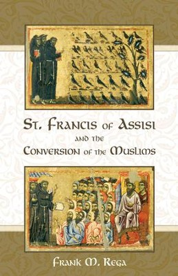 St. Francis of Assisi and the Conversion of the Muslims - eBook  -     By: Frank M. Rega