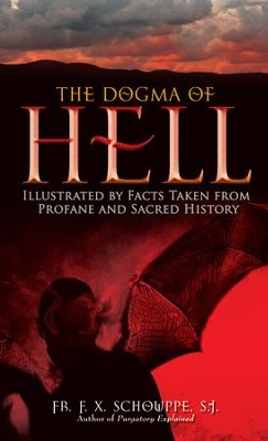 The Dogma of Hell: Illustrated by Facts Taken from Profane and Sacred History - eBook  -     By: Father F.X. Schouppe SJ
