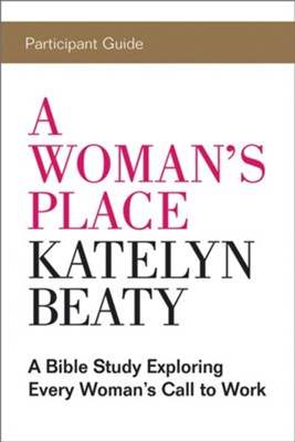 A Woman's Place Participant Guide  -     By: Katelyn Beaty