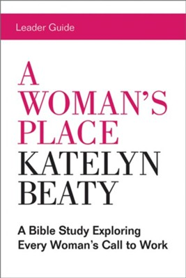 A Woman's Place Leader Guide  -     By: Katelyn Beaty